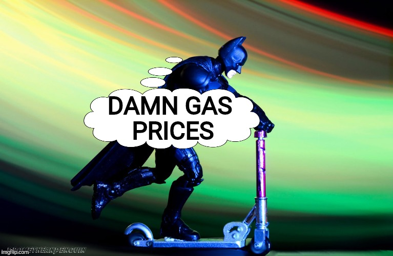 Austerity programs hit Gotham City. Comic Book Character Week. A Swiggys-back event | DAMN GAS PRICES | image tagged in comic book week,swiggys-back,batman,batscooter | made w/ Imgflip meme maker