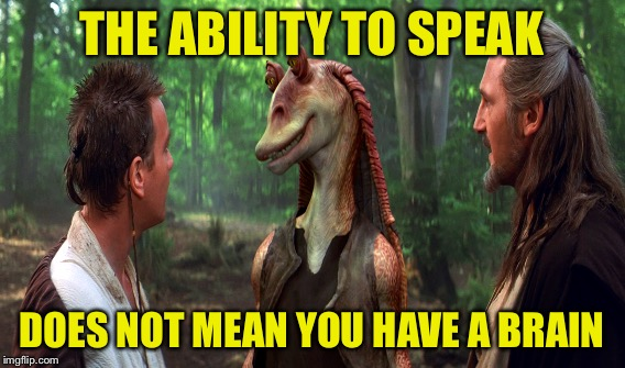 THE ABILITY TO SPEAK DOES NOT MEAN YOU HAVE A BRAIN | made w/ Imgflip meme maker