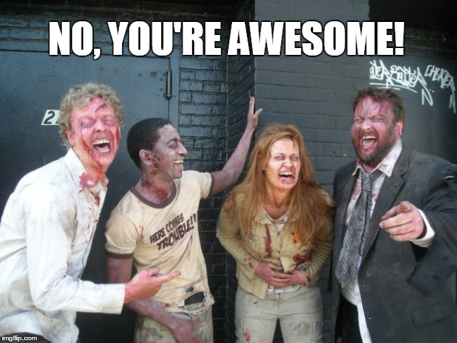 NO, YOU'RE AWESOME! | made w/ Imgflip meme maker