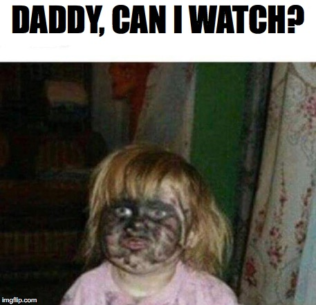 DADDY, CAN I WATCH? | made w/ Imgflip meme maker