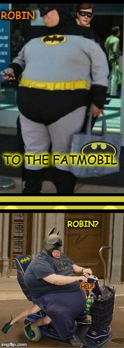 Hurry it is comic week!  | TO THE FATMOBIL HELP ROBIN ROBIN? | image tagged in batman and robin,comic book week,fat man,memes,funny | made w/ Imgflip meme maker