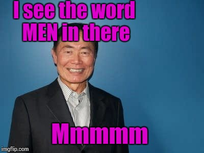sulu | I see the word MEN in there Mmmmm | image tagged in sulu | made w/ Imgflip meme maker