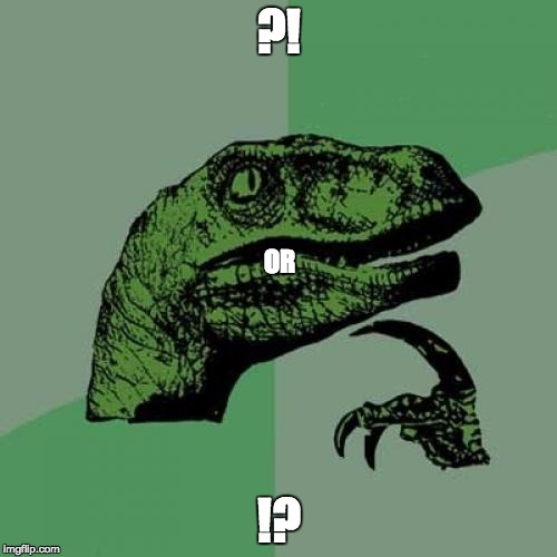 Question of the 21st Century | ?! !? OR | image tagged in memes,philosoraptor | made w/ Imgflip meme maker