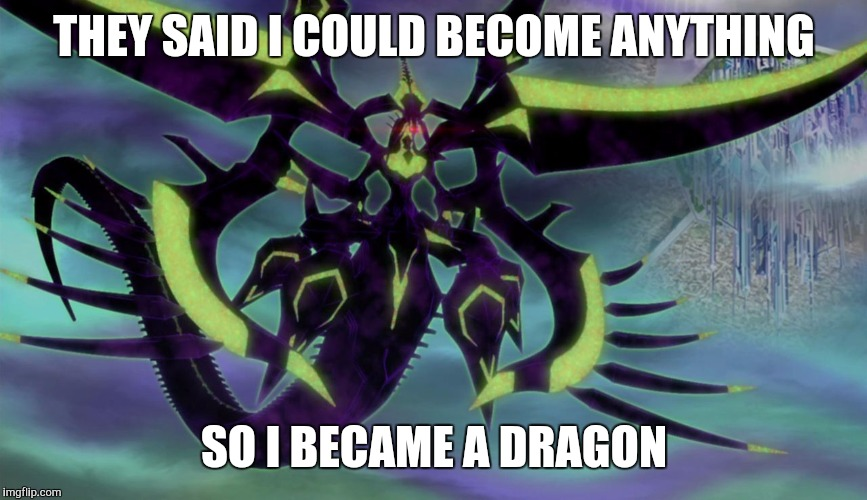 THEY SAID I COULD BECOME ANYTHING SO I BECAME A DRAGON | image tagged in zarc | made w/ Imgflip meme maker