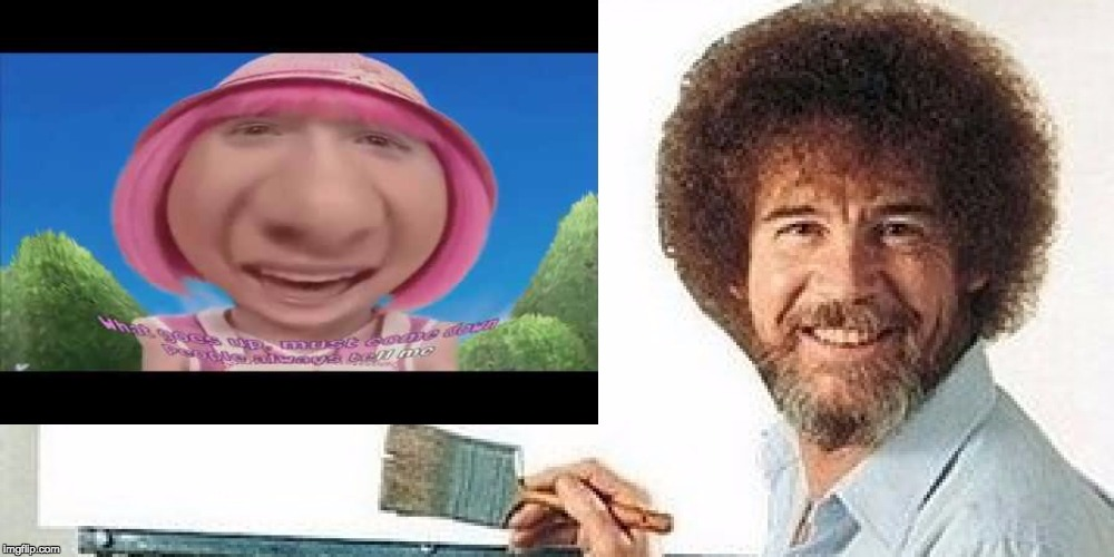 Bob Ross Lazy Town | image tagged in y tho,makes no sense,dank maymays | made w/ Imgflip meme maker