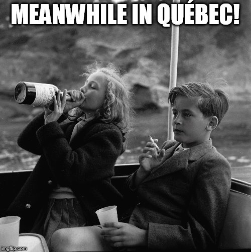 MEANWHILE IN QUÉBEC! | made w/ Imgflip meme maker