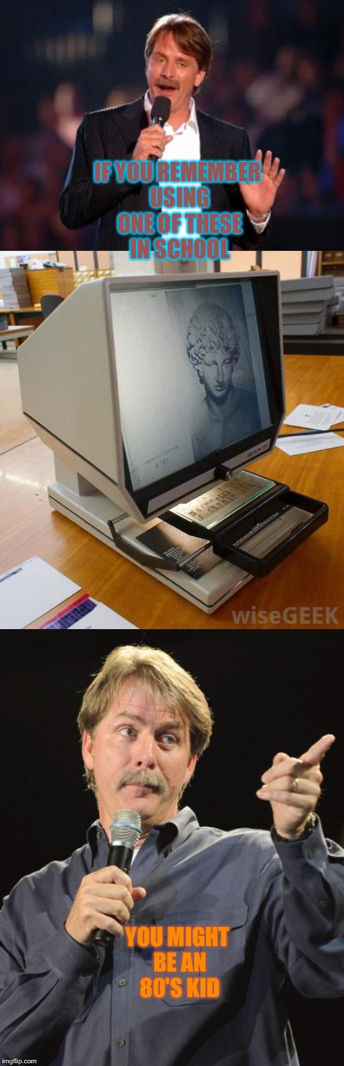 Microfiche machines were awesome back in the day | IF YOU REMEMBER USING ONE OF THESE IN SCHOOL YOU MIGHT BE AN 80'S KID | image tagged in 80's,jeff foxworthy,you might be | made w/ Imgflip meme maker