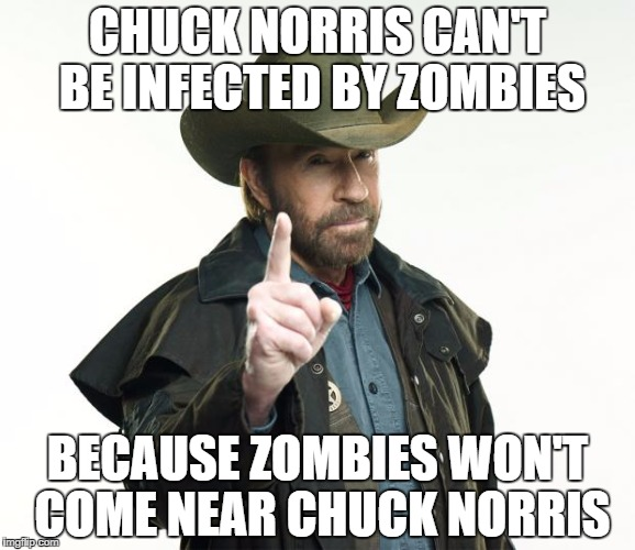Chuck Norris Finger Meme | CHUCK NORRIS CAN'T BE INFECTED BY ZOMBIES BECAUSE ZOMBIES WON'T COME NEAR CHUCK NORRIS | image tagged in memes,chuck norris finger,chuck norris | made w/ Imgflip meme maker