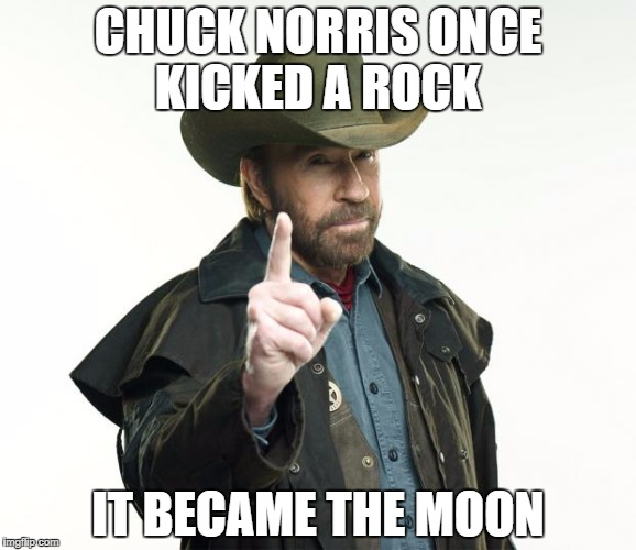 Chuck Norris Finger Meme | CHUCK NORRIS ONCE KICKED A ROCK IT BECAME THE MOON | image tagged in memes,chuck norris finger,chuck norris | made w/ Imgflip meme maker