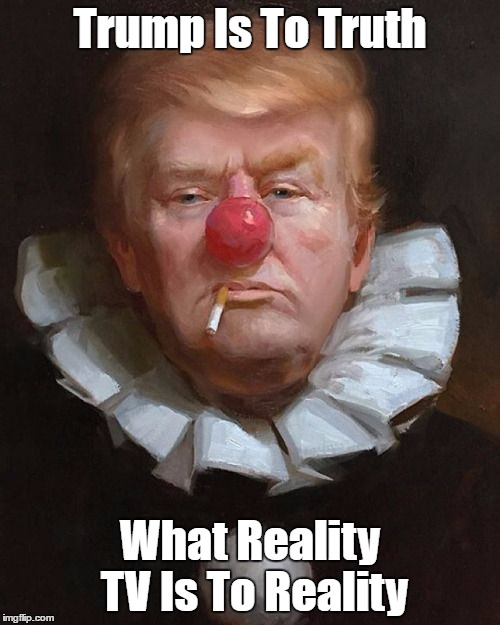 """Trump Is To Truth What Reality TV Is To Reality"" 