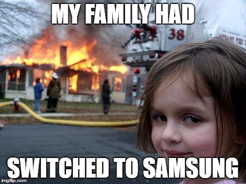 Disaster Girl Meme | MY FAMILY HAD SWITCHED TO SAMSUNG | image tagged in memes,disaster girl | made w/ Imgflip meme maker