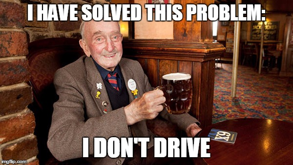 I HAVE SOLVED THIS PROBLEM: I DON'T DRIVE | made w/ Imgflip meme maker