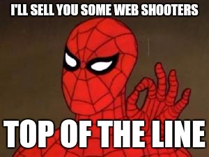 I'LL SELL YOU SOME WEB SHOOTERS TOP OF THE LINE | made w/ Imgflip meme maker