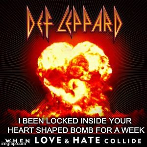 I BEEN LOCKED INSIDE YOUR HEART SHAPED BOMB FOR A WEEK | made w/ Imgflip meme maker