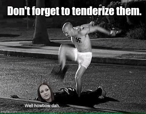 How Bow Dah | Don't forget to tenderize them. | image tagged in how bow dah | made w/ Imgflip meme maker