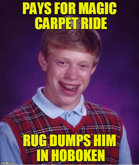 Bad Luck Brian Meme | PAYS FOR MAGIC CARPET RIDE RUG DUMPS HIM IN HOBOKEN | image tagged in memes,bad luck brian | made w/ Imgflip meme maker