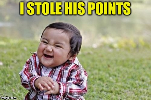 Evil Toddler Meme | I STOLE HIS POINTS | image tagged in memes,evil toddler | made w/ Imgflip meme maker