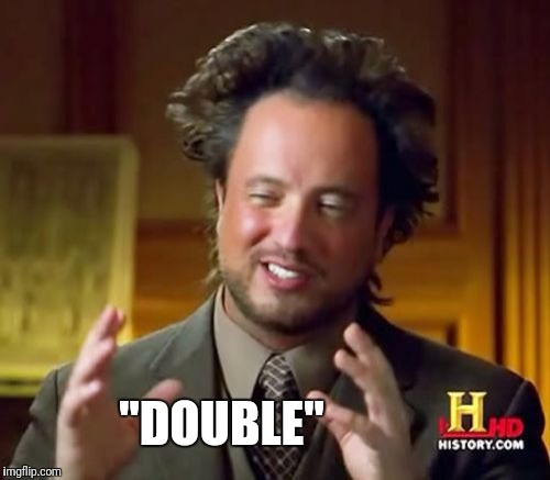 "Ancient Aliens Meme | ""DOUBLE"" 