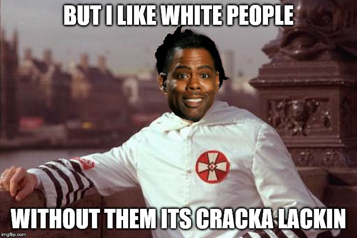 Chris Rock | BUT I LIKE WHITE PEOPLE WITHOUT THEM ITS CRACKA LACKIN | image tagged in chris rock | made w/ Imgflip meme maker