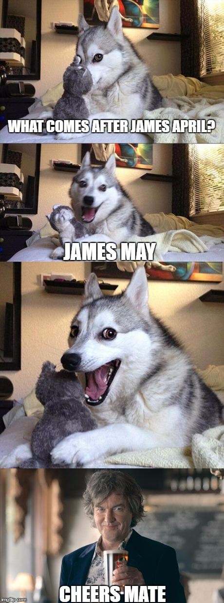 WHAT COMES AFTER JAMES APRIL? JAMES MAY; CHEERS MATE | image tagged in james may | made w/ Imgflip meme maker