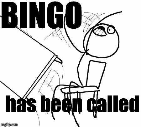 Sore loser | BINGO has been called | image tagged in memes,table flip guy | made w/ Imgflip meme maker