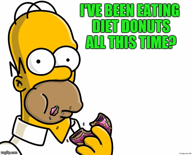 I'VE BEEN EATING DIET DONUTS ALL THIS TIME? | made w/ Imgflip meme maker