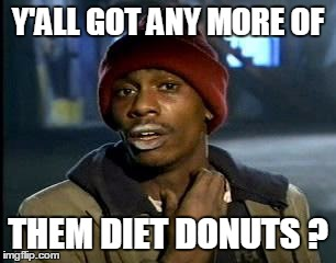 Y'all Got Any More Of That Meme | Y'ALL GOT ANY MORE OF THEM DIET DONUTS ? | image tagged in memes,yall got any more of | made w/ Imgflip meme maker