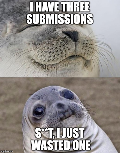 Short Satisfaction VS Truth |  I HAVE THREE SUBMISSIONS; S**T, I JUST WASTED ONE | image tagged in memes,short satisfaction vs truth | made w/ Imgflip meme maker