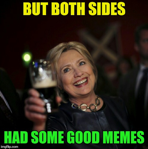 BUT BOTH SIDES HAD SOME GOOD MEMES | made w/ Imgflip meme maker