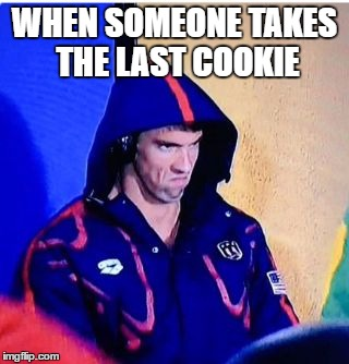 Michael Phelps Death Stare Meme | WHEN SOMEONE TAKES THE LAST COOKIE | image tagged in memes,michael phelps death stare | made w/ Imgflip meme maker