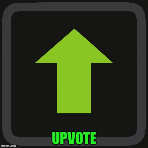Upvote | UPVOTE | image tagged in upvote | made w/ Imgflip meme maker