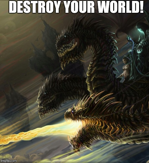 DESTROY YOUR WORLD! | made w/ Imgflip meme maker