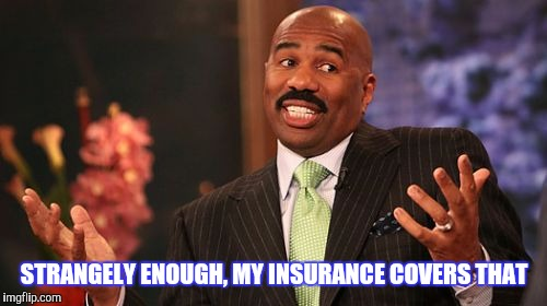 Steve Harvey Meme | STRANGELY ENOUGH, MY INSURANCE COVERS THAT | image tagged in memes,steve harvey | made w/ Imgflip meme maker