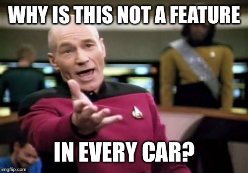 Picard Wtf Meme | WHY IS THIS NOT A FEATURE IN EVERY CAR? | image tagged in memes,picard wtf | made w/ Imgflip meme maker
