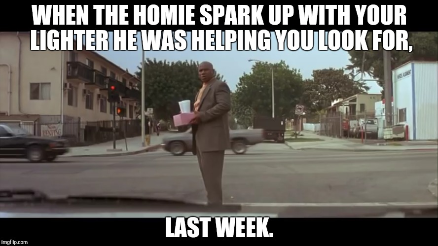 MF | WHEN THE HOMIE SPARK UP WITH YOUR LIGHTER HE WAS HELPING YOU LOOK FOR, LAST WEEK. | image tagged in thief,funny memes,memes,funny,smokers | made w/ Imgflip meme maker