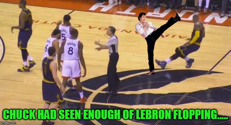 Chuck has had enough..... | CHUCK HAD SEEN ENOUGH OF LEBRON FLOPPING..... | image tagged in chuck norris week,lebron,flop | made w/ Imgflip meme maker