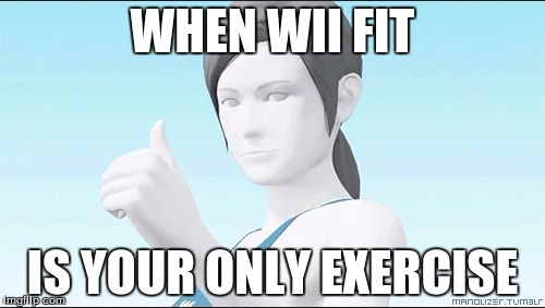 WHEN WII FIT IS YOUR ONLY EXERCISE | image tagged in wii fit | made w/ Imgflip meme maker