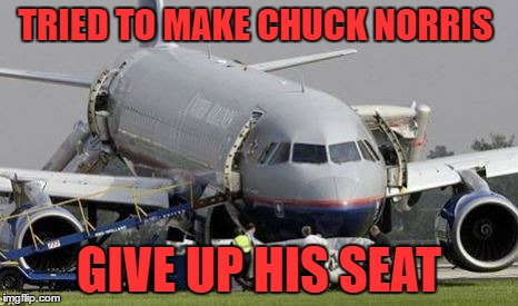 TRIED TO MAKE CHUCK NORRIS GIVE UP HIS SEAT | image tagged in united,chuck norris | made w/ Imgflip meme maker
