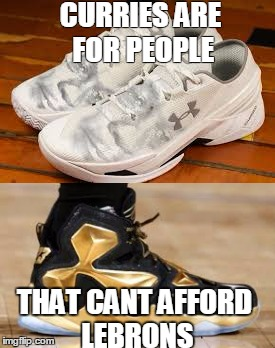 Curries<Lebrons | CURRIES ARE FOR PEOPLE THAT CANT AFFORD LEBRONS | image tagged in lebron,curry | made w/ Imgflip meme maker