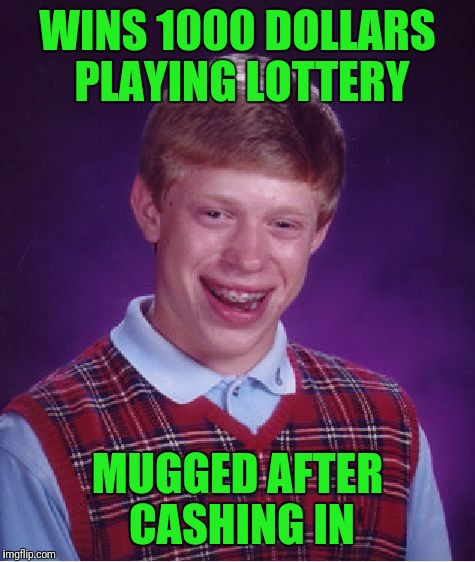 Bad Luck Brian Meme | WINS 1000 DOLLARS PLAYING LOTTERY MUGGED AFTER CASHING IN | image tagged in memes,bad luck brian | made w/ Imgflip meme maker