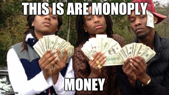 Migos | THIS IS ARE MONOPLY MONEY | image tagged in migos | made w/ Imgflip meme maker
