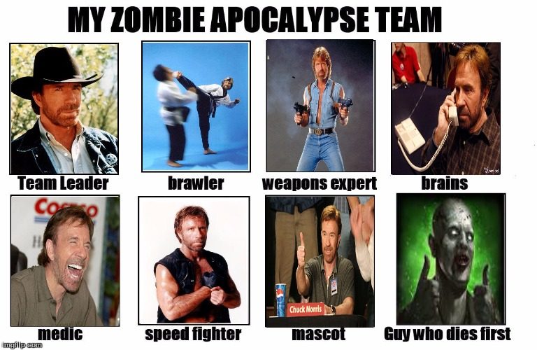 Chuck Norris can do it all at the same time!!!Chuck Norris Week ... A Sir_Unknown Event | image tagged in my zombie apocalypse team,chuck norris week,chuck norris,chuck norris approves,funny | made w/ Imgflip meme maker