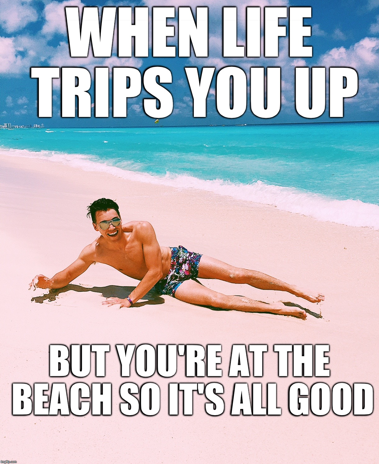 Playin on la playa |  WHEN LIFE TRIPS YOU UP; BUT YOU'RE AT THE BEACH SO IT'S ALL GOOD | image tagged in beach,trip,positive | made w/ Imgflip meme maker