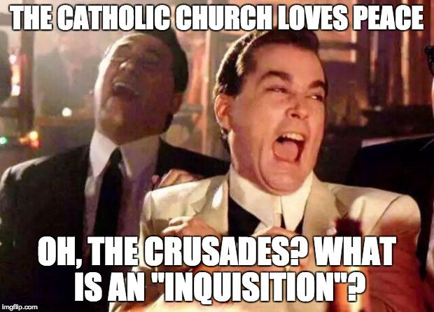 "THE CATHOLIC CHURCH LOVES PEACE OH, THE CRUSADES? WHAT IS AN ""INQUISITION""? 