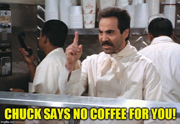 CHUCK SAYS NO COFFEE FOR YOU! | made w/ Imgflip meme maker