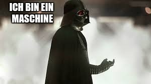 ICH BIN EIN MASCHINE | image tagged in darth vader | made w/ Imgflip meme maker