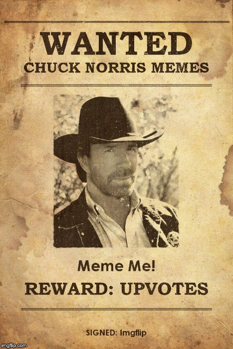 Bring Them On! Chuck Norris Week ( A Sir_Unknown Event! ) | . | image tagged in chuck norris week,memes,chuck norris,wanted dead or alive,upvotes,funny memes | made w/ Imgflip meme maker