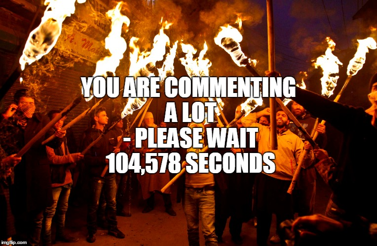 YOU ARE COMMENTING A LOT - PLEASE WAIT 104,578 SECONDS | made w/ Imgflip meme maker