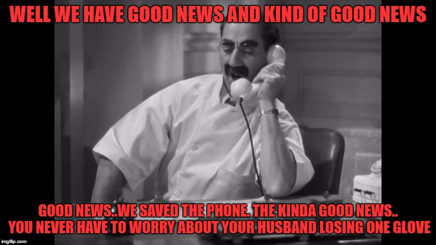 WELL WE HAVE GOOD NEWS AND KIND OF GOOD NEWS GOOD NEWS..WE SAVED THE PHONE. THE KINDA GOOD NEWS.. YOU NEVER HAVE TO WORRY ABOUT YOUR HUSBAND | made w/ Imgflip meme maker