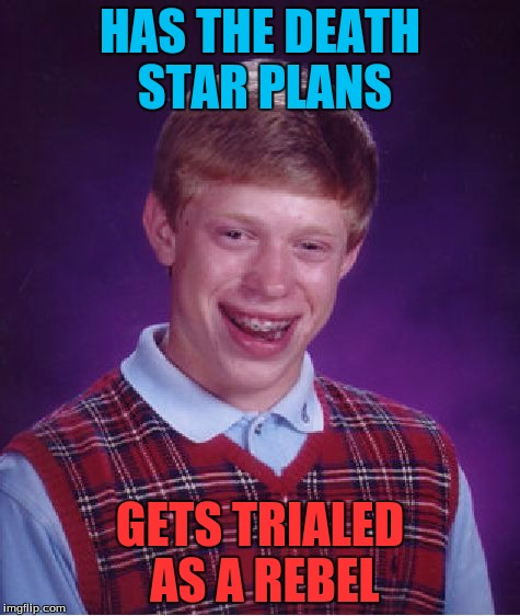 Bad Luck Brian Meme | HAS THE DEATH STAR PLANS GETS TRIALED AS A REBEL | image tagged in memes,bad luck brian | made w/ Imgflip meme maker